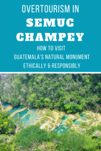 Overtourism in Semuc Champey Guatemala